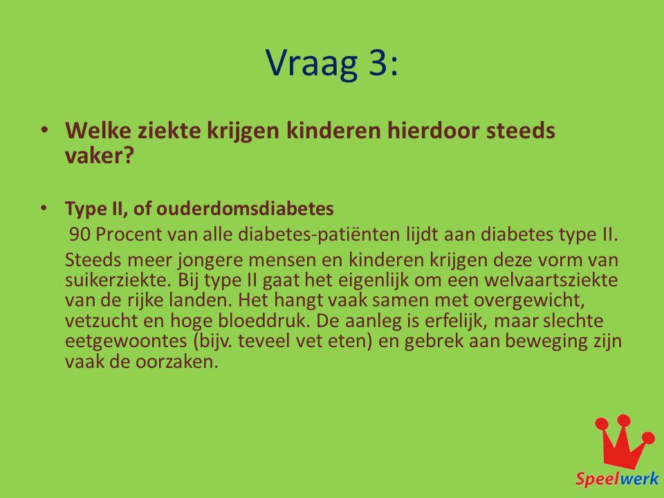 Vraag 3: Welke ziekte krijgen kinderen hierdoor steeds vaker
