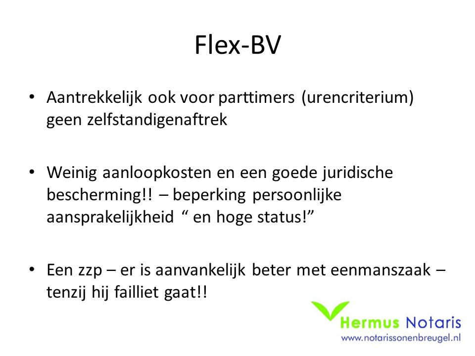 Flex-BV Aantrekkelijk ook voor parttimers (urencriterium) geen zelfstandigenaftrek.