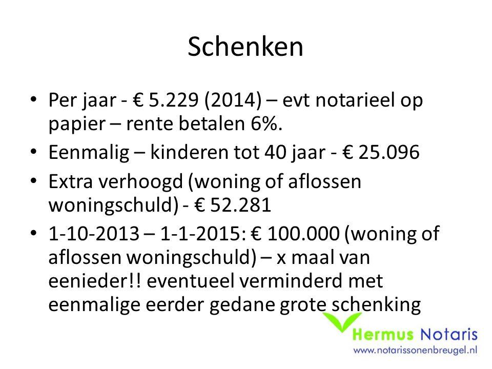 Schenken Per jaar - € 5.229 (2014) – evt notarieel op papier – rente betalen 6%. Eenmalig – kinderen tot 40 jaar - € 25.096.