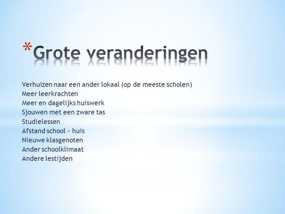 Grote veranderingen Verhuizen naar een ander lokaal (op de meeste scholen) Meer leerkrachten. Meer en dagelijks huiswerk.