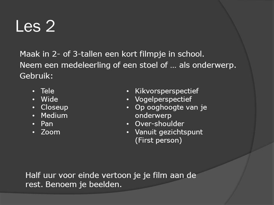 Les 2 Maak in 2- of 3-tallen een kort filmpje in school. Neem een medeleerling of een stoel of … als onderwerp. Gebruik:
