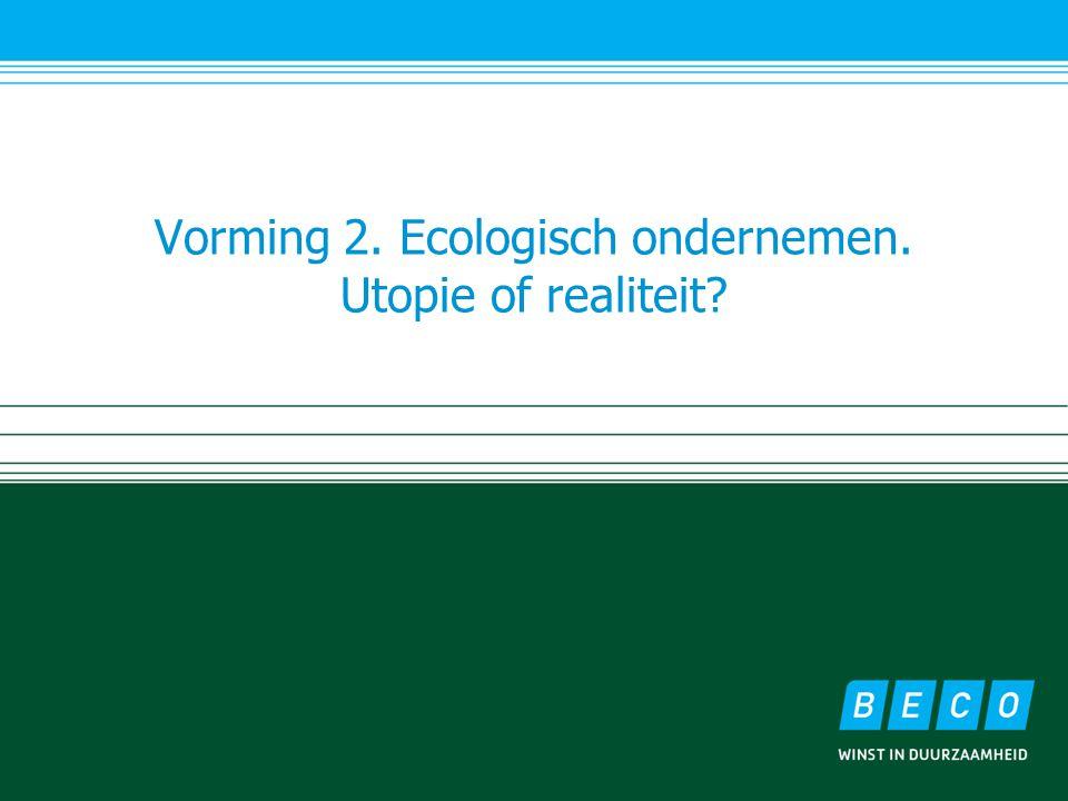 Vorming 2. Ecologisch ondernemen. Utopie of realiteit