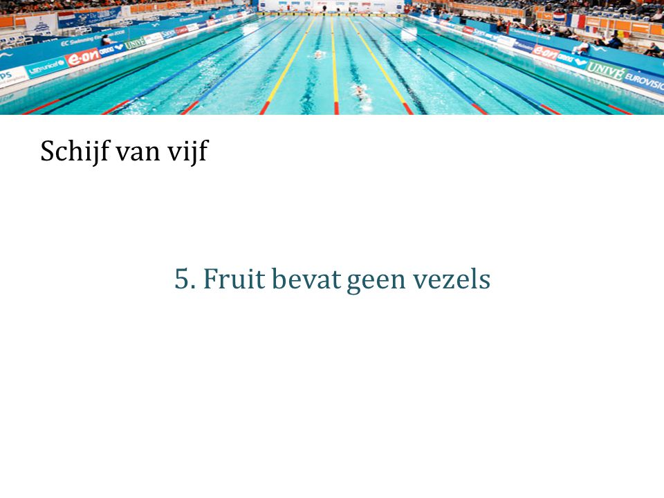 Schijf van vijf 5. Fruit bevat geen vezels