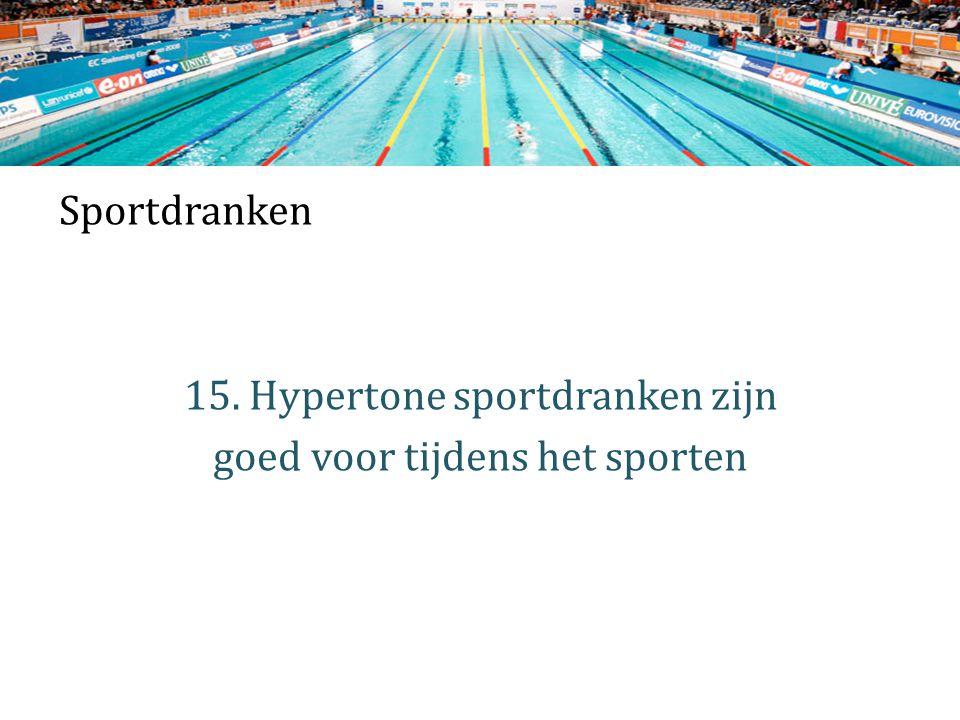 Sportdranken 15. Hypertone sportdranken zijn goed voor tijdens het sporten