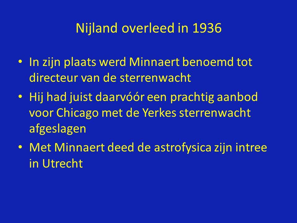 Nijland overleed in 1936 In zijn plaats werd Minnaert benoemd tot directeur van de sterrenwacht.