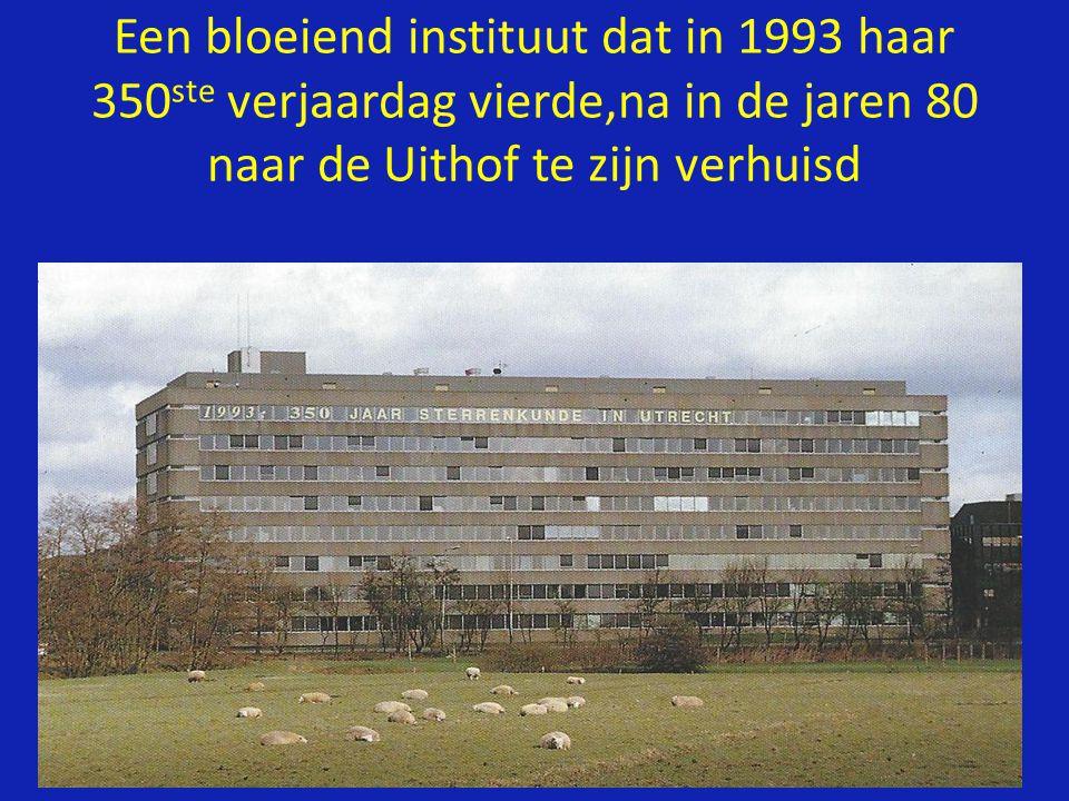 Een bloeiend instituut dat in 1993 haar 350ste verjaardag vierde,na in de jaren 80 naar de Uithof te zijn verhuisd