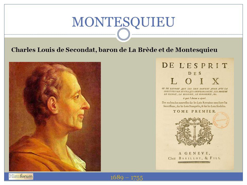 MONTESQUIEU Charles Louis de Secondat, baron de La Brède et de Montesquieu 1689 – 1755 1689 – 1755