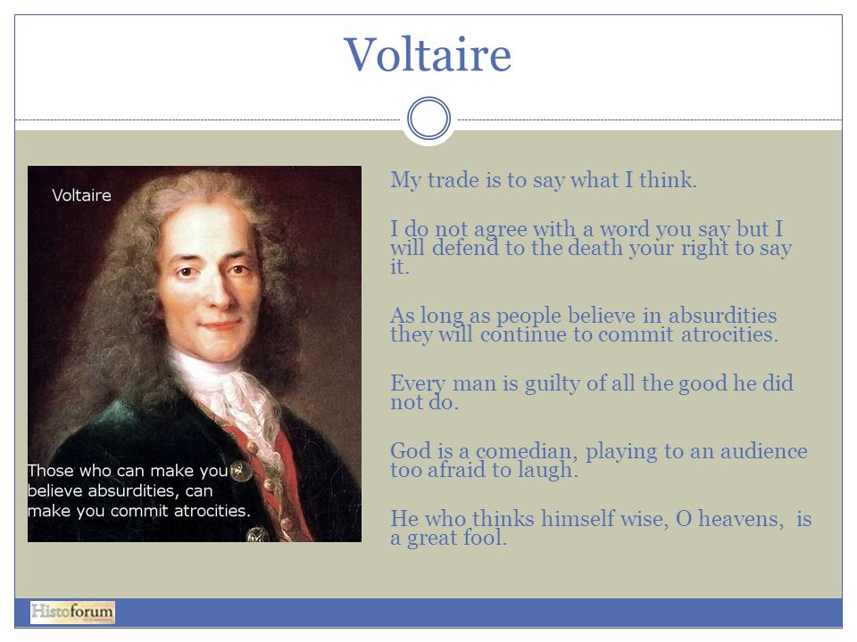 Voltaire My trade is to say what I think.