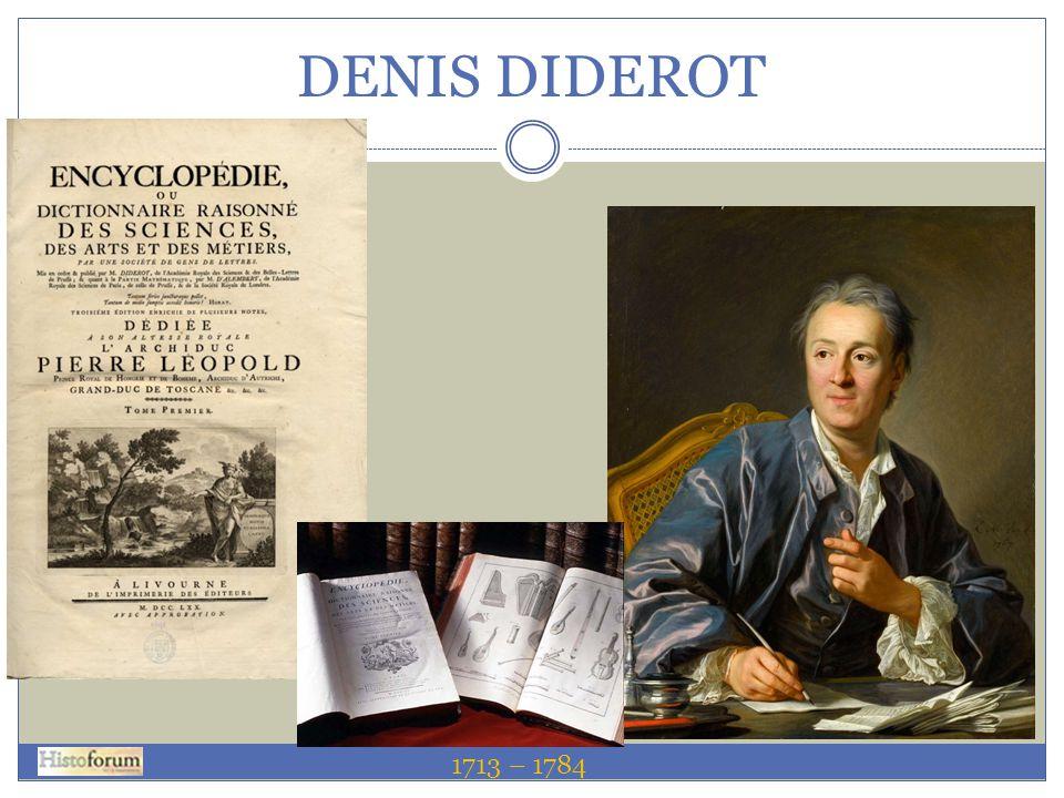 DENIS DIDEROT 1713 – 1784