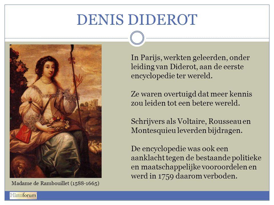 DENIS DIDEROT In Parijs, werkten geleerden, onder leiding van Diderot, aan de eerste encyclopedie ter wereld.