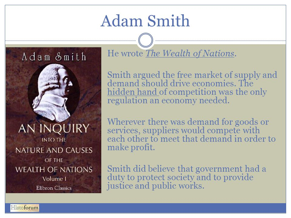 Adam Smith He wrote The Wealth of Nations.