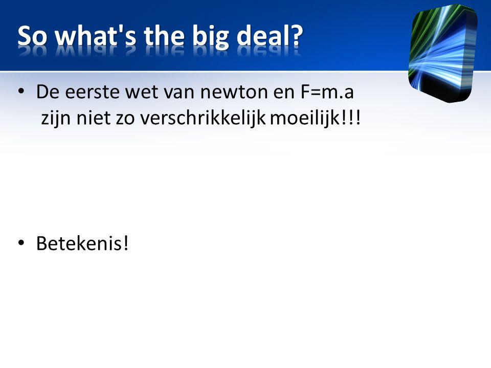 Title So what s the big deal De eerste wet van newton en F=m.a zijn niet zo verschrikkelijk moeilijk!!!