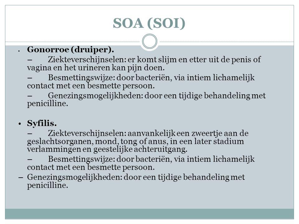SOA (SOI) • Gonorroe (druiper). – Ziekteverschijnselen: er komt slijm en etter uit de penis of vagina en het urineren kan pijn doen.