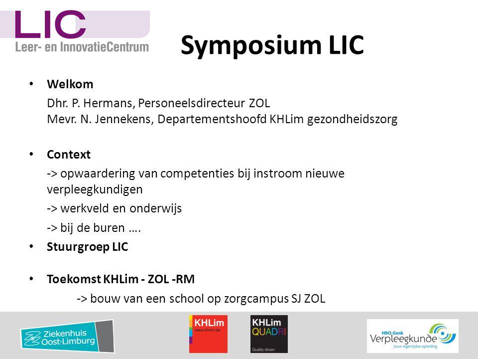 Symposium LIC Welkom. Dhr. P. Hermans, Personeelsdirecteur ZOL Mevr. N. Jennekens, Departementshoofd KHLim gezondheidszorg.