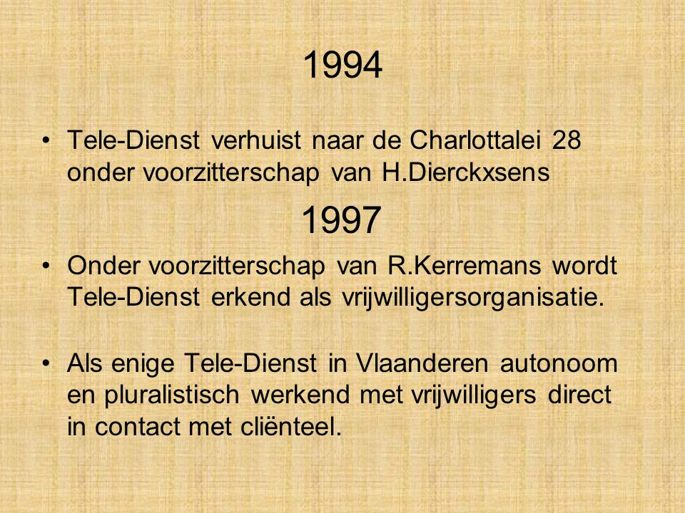 1994 Tele-Dienst verhuist naar de Charlottalei 28 onder voorzitterschap van H.Dierckxsens. 1997.