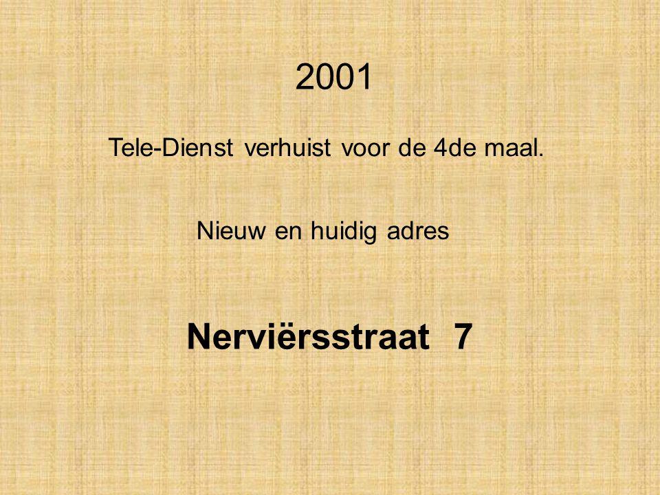 2001 Nerviërsstraat 7 Tele-Dienst verhuist voor de 4de maal.