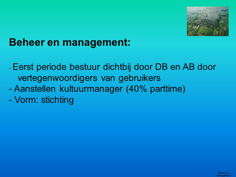 Beheer en management: - Aanstellen kultuurmanager (40% parttime)