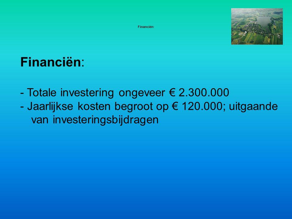 Financiën: - Totale investering ongeveer € 2.300.000