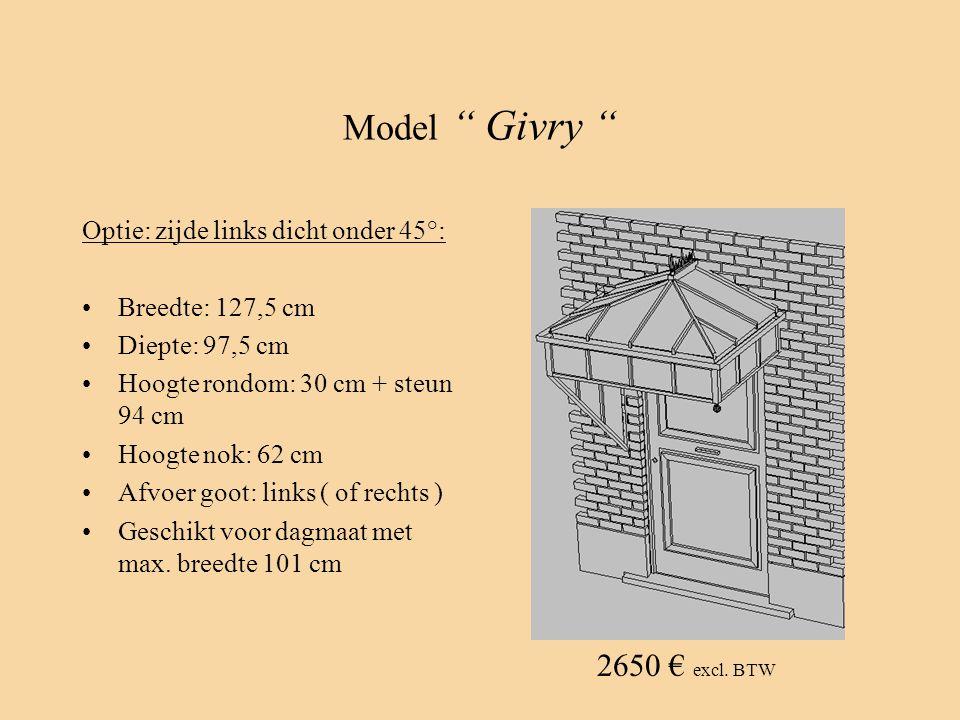 Model Givry 2650 € excl. BTW Optie: zijde links dicht onder 45°: