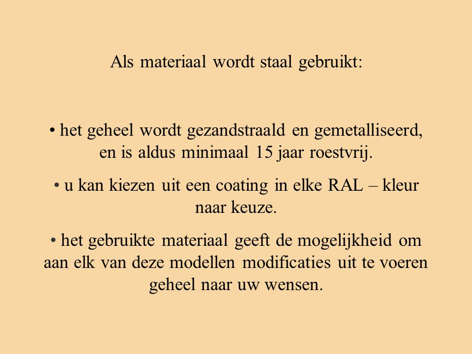 Als materiaal wordt staal gebruikt: