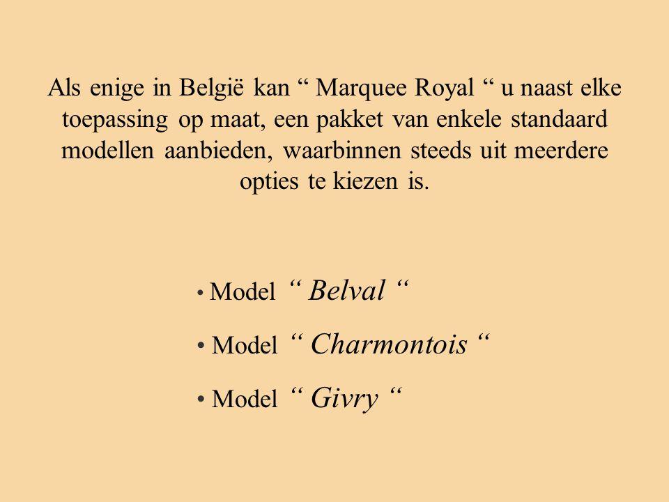 Als enige in België kan Marquee Royal u naast elke toepassing op maat, een pakket van enkele standaard modellen aanbieden, waarbinnen steeds uit meerdere opties te kiezen is.