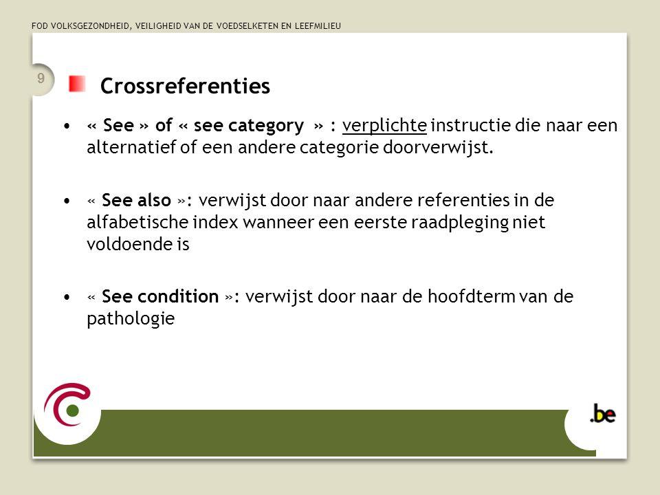 Crossreferenties « See » of « see category » : verplichte instructie die naar een alternatief of een andere categorie doorverwijst.