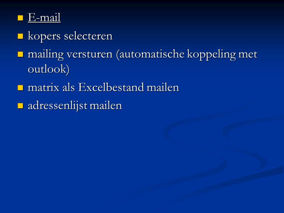 E-mail kopers selecteren. mailing versturen (automatische koppeling met outlook) matrix als Excelbestand mailen.