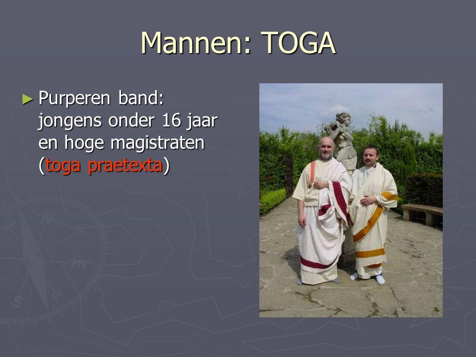 Mannen: TOGA Purperen band: jongens onder 16 jaar en hoge magistraten (toga praetexta)
