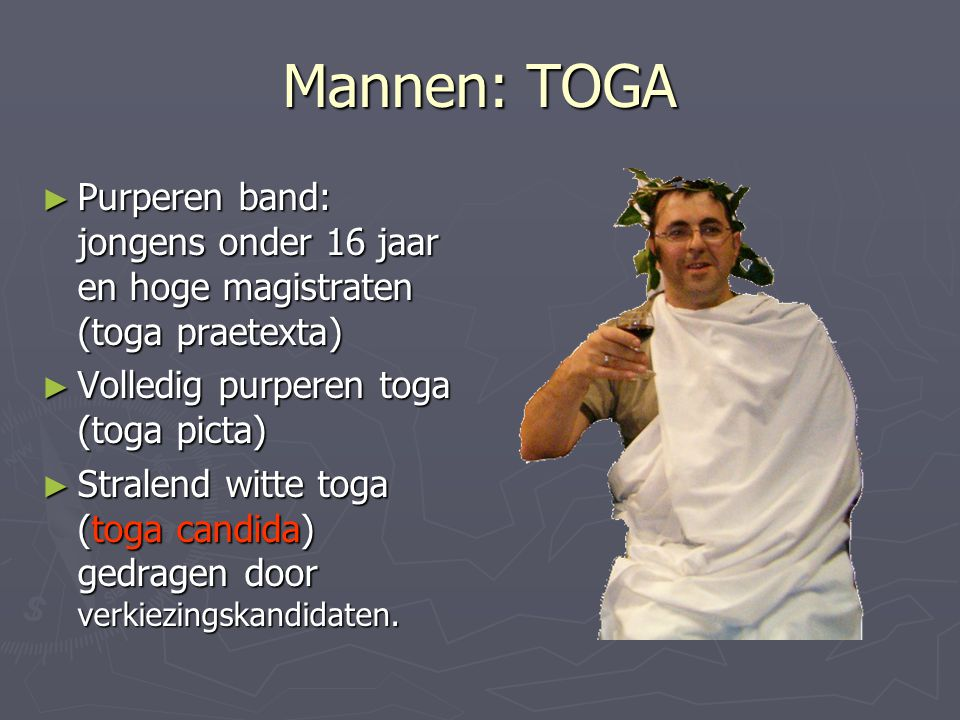 Mannen: TOGA Purperen band: jongens onder 16 jaar en hoge magistraten (toga praetexta) Volledig purperen toga (toga picta)