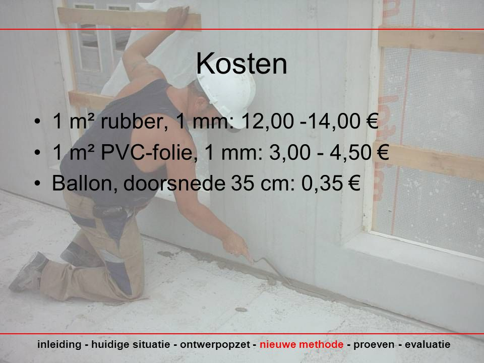 Kosten 1 m² rubber, 1 mm: 12,00 -14,00 € 1 m² PVC-folie, 1 mm: 3,00 - 4,50 € Ballon, doorsnede 35 cm: 0,35 €
