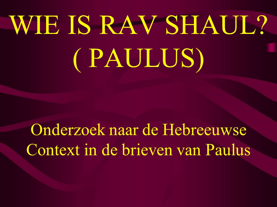 WIE IS RAV SHAUL ( PAULUS)