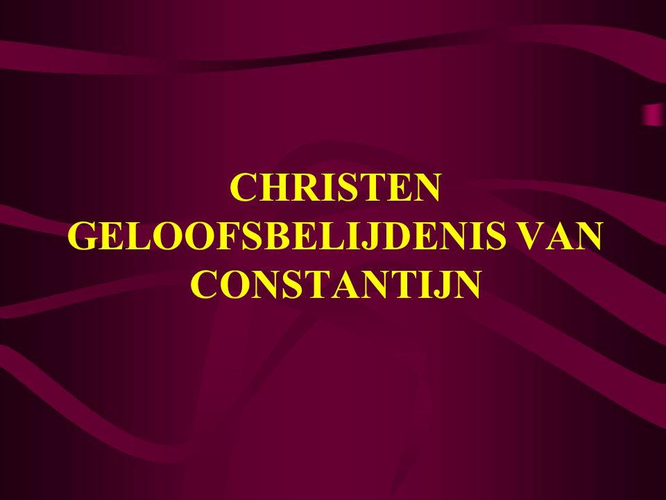 CHRISTEN GELOOFSBELIJDENIS VAN CONSTANTIJN