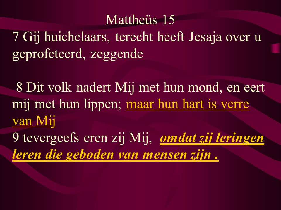 Mattheüs 15 7 Gij huichelaars, terecht heeft Jesaja over u geprofeteerd, zeggende.