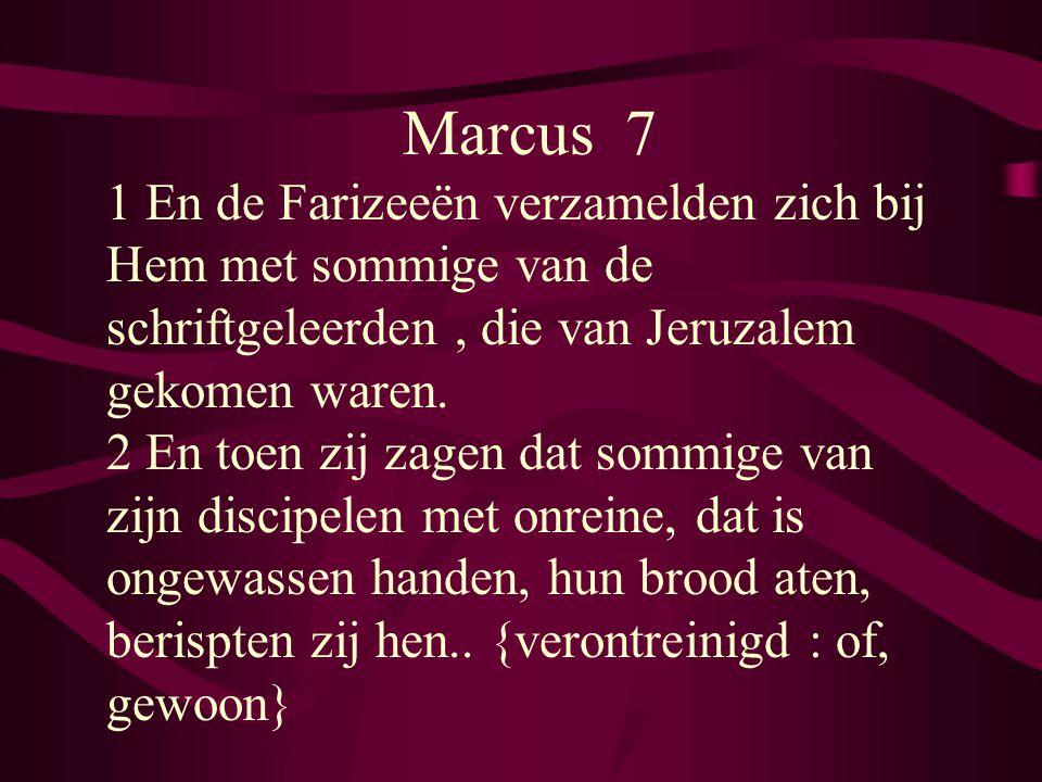 Marcus 7 1 En de Farizeeën verzamelden zich bij Hem met sommige van de schriftgeleerden , die van Jeruzalem gekomen waren.