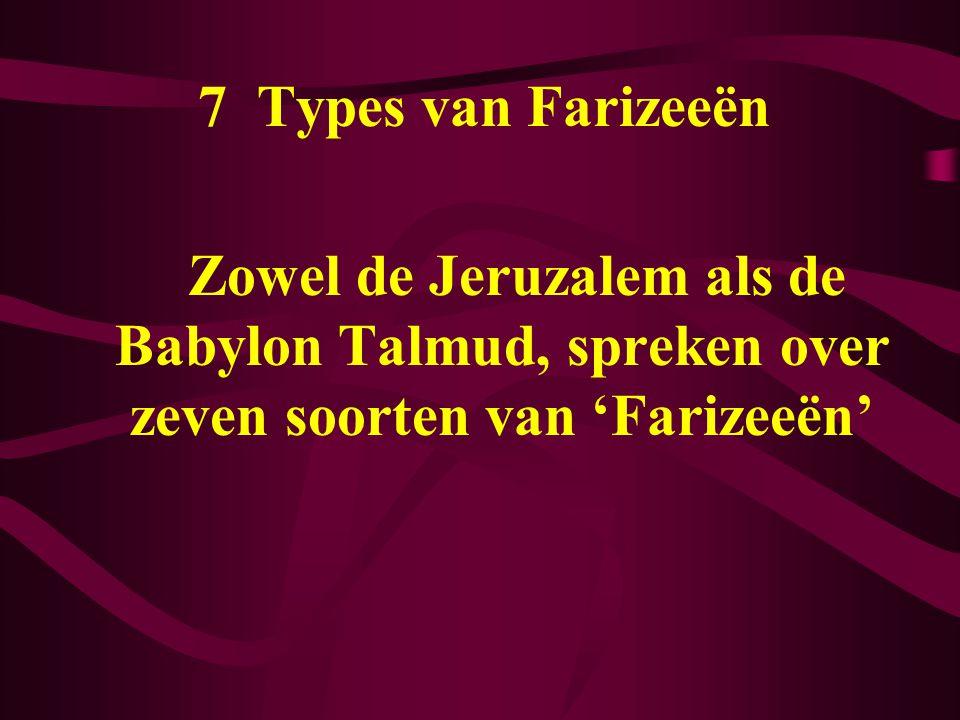 7 Types van Farizeeën Zowel de Jeruzalem als de Babylon Talmud, spreken over zeven soorten van 'Farizeeën'