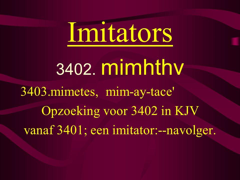 vanaf 3401; een imitator:--navolger.