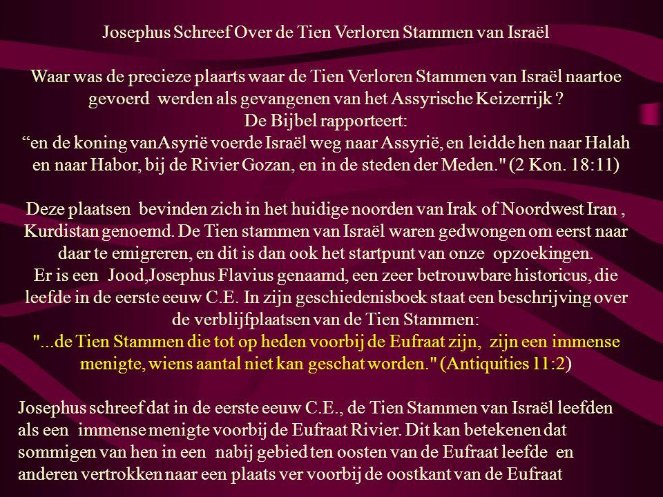 Josephus Schreef Over de Tien Verloren Stammen van Israël Waar was de precieze plaarts waar de Tien Verloren Stammen van Israël naartoe gevoerd werden als gevangenen van het Assyrische Keizerrijk