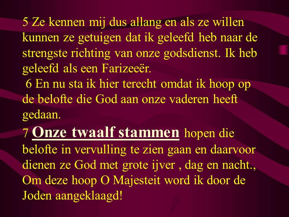 5 Ze kennen mij dus allang en als ze willen kunnen ze getuigen dat ik geleefd heb naar de strengste richting van onze godsdienst. Ik heb geleefd als een Farizeeër.