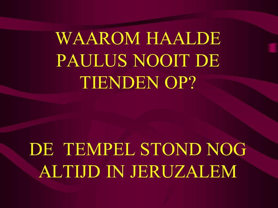 WAAROM HAALDE PAULUS NOOIT DE TIENDEN OP