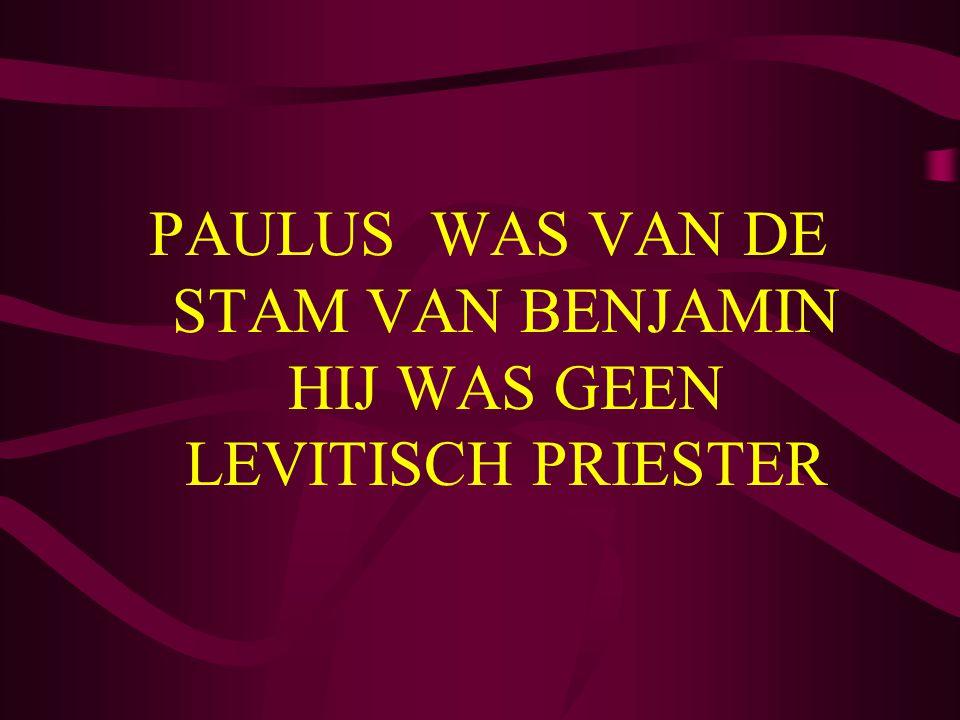 PAULUS WAS VAN DE STAM VAN BENJAMIN HIJ WAS GEEN LEVITISCH PRIESTER
