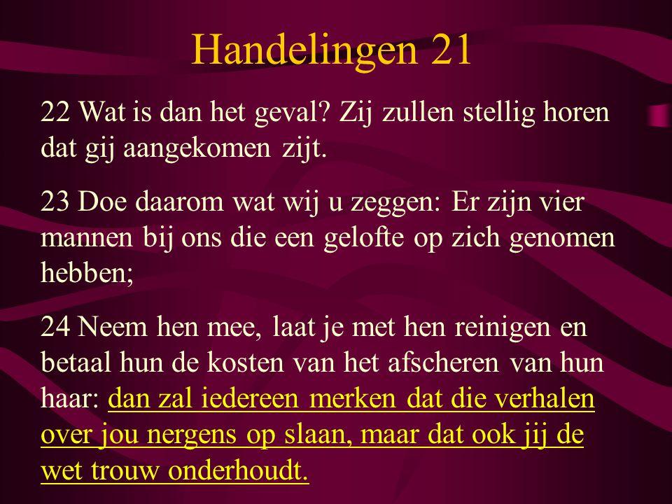 Handelingen 21 22 Wat is dan het geval Zij zullen stellig horen dat gij aangekomen zijt.