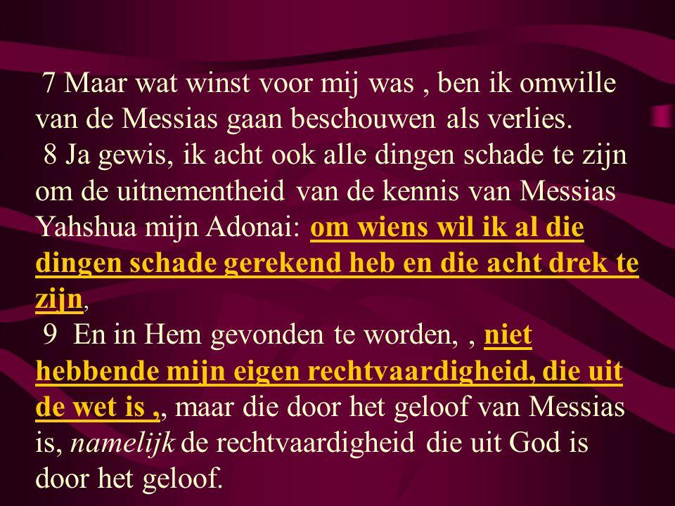 7 Maar wat winst voor mij was , ben ik omwille van de Messias gaan beschouwen als verlies.