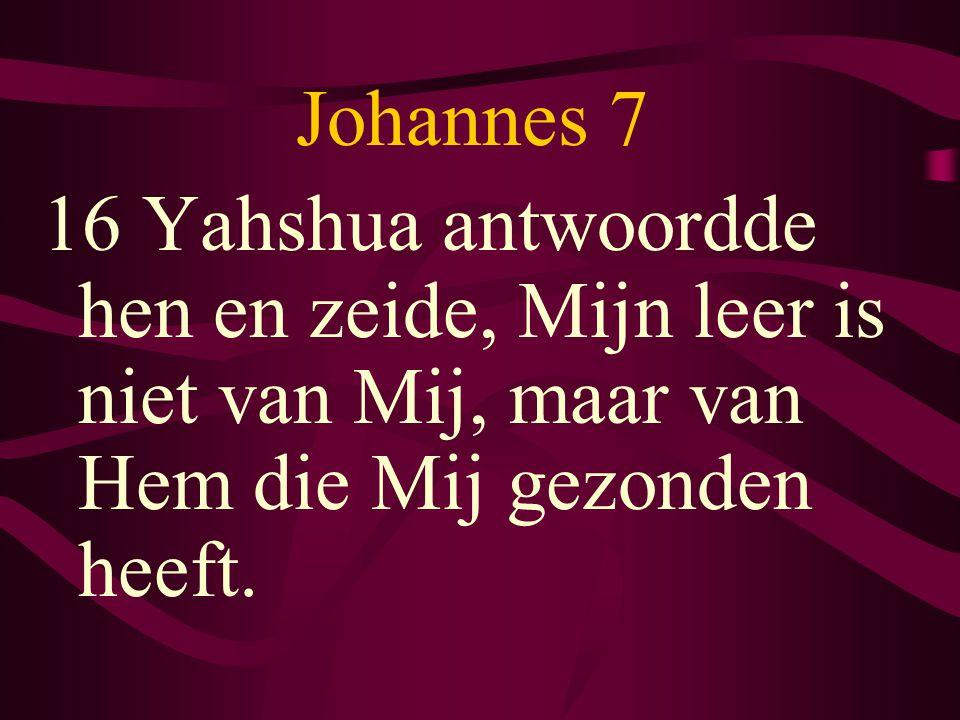 Johannes 7 16 Yahshua antwoordde hen en zeide, Mijn leer is niet van Mij, maar van Hem die Mij gezonden heeft.