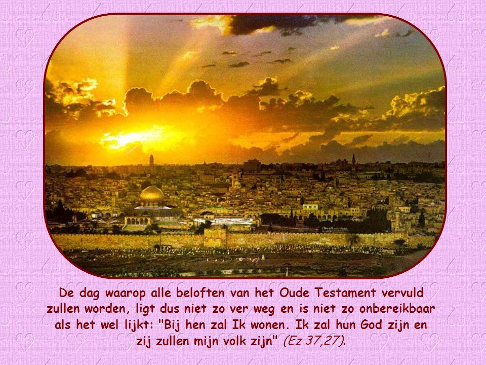 De dag waarop alle beloften van het Oude Testament vervuld zullen worden, ligt dus niet zo ver weg en is niet zo onbereikbaar als het wel lijkt: Bij hen zal Ik wonen.