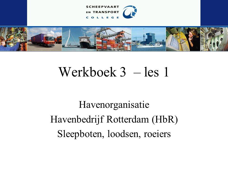 Werkboek 3 – les 1 Havenorganisatie Havenbedrijf Rotterdam (HbR)