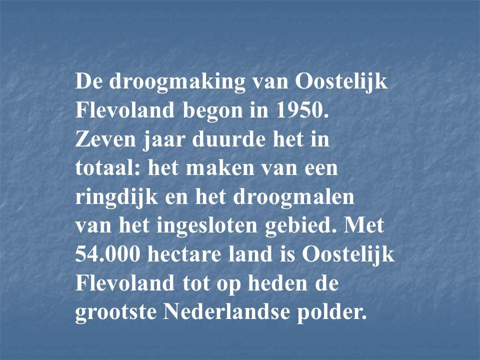 De droogmaking van Oostelijk Flevoland begon in 1950