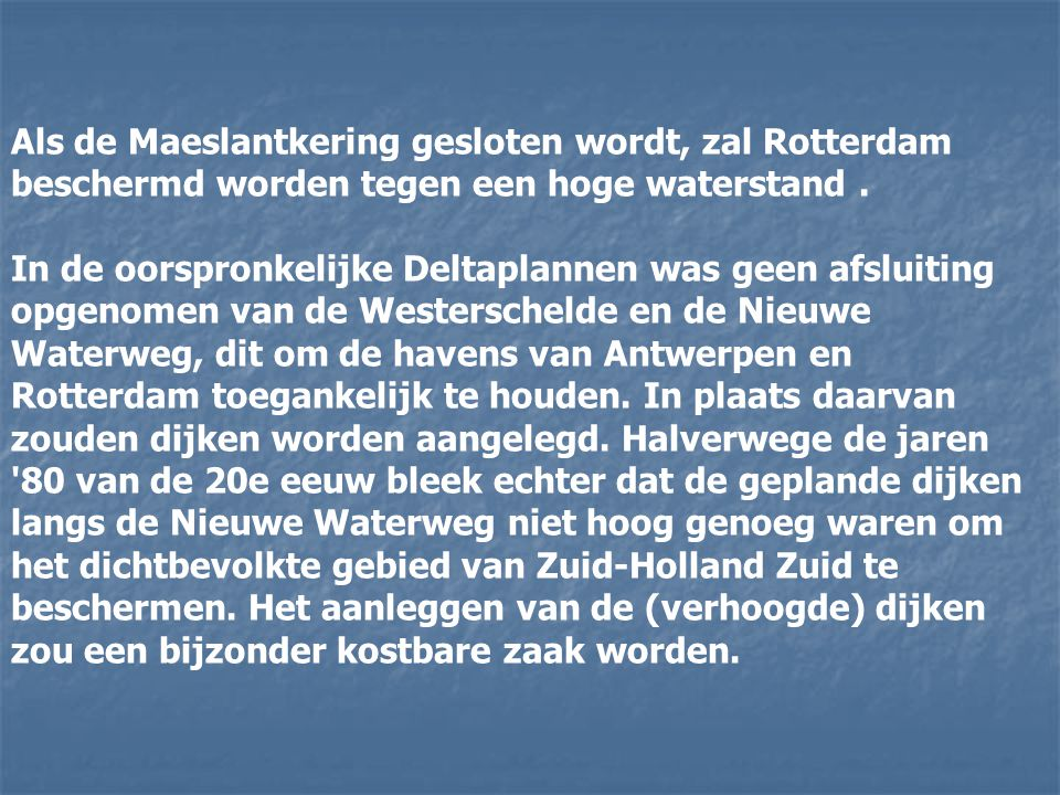 Als de Maeslantkering gesloten wordt, zal Rotterdam beschermd worden tegen een hoge waterstand .