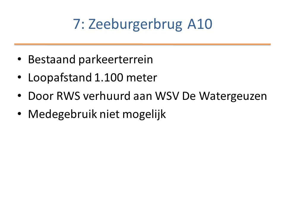 7: Zeeburgerbrug A10 Bestaand parkeerterrein Loopafstand 1.100 meter