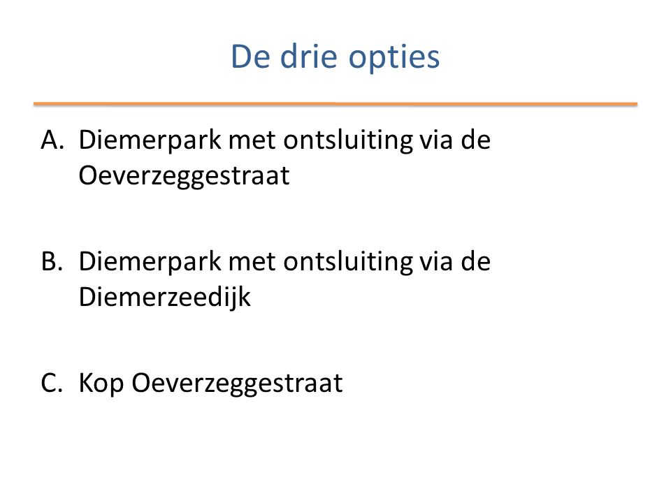 De drie opties Diemerpark met ontsluiting via de Oeverzeggestraat