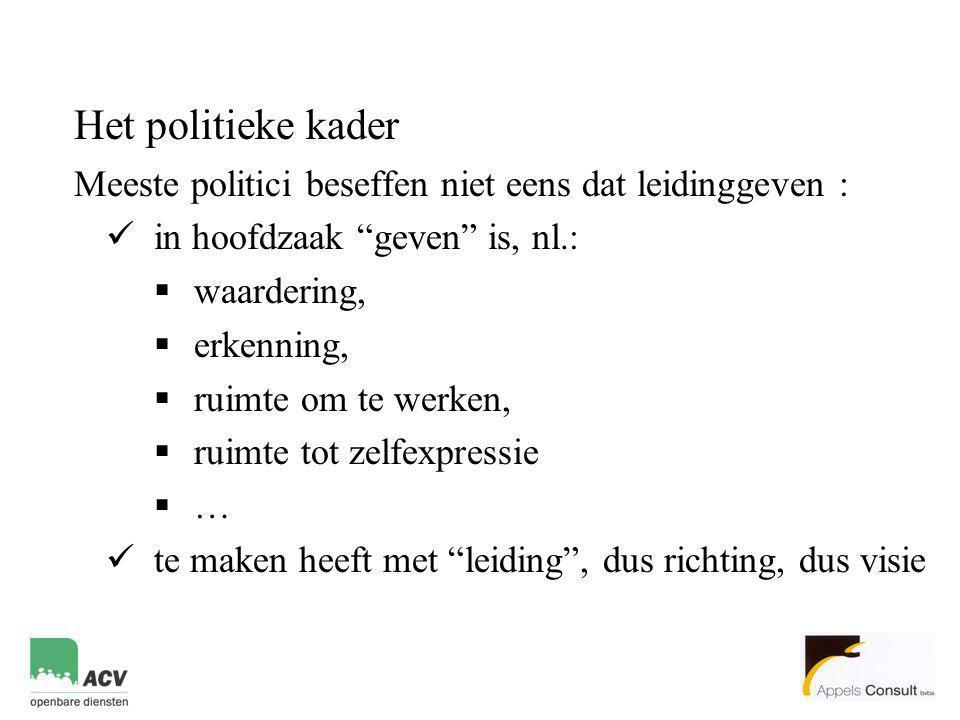 Het politieke kader Meeste politici beseffen niet eens dat leidinggeven : in hoofdzaak geven is, nl.: